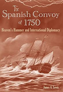 Spanish Convoy of 1750: Heaven's Hammer and International Diplomacy (New Perspectives on Maritime History and Nautical Archaeology)