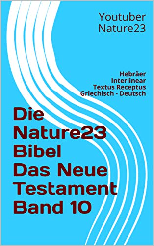 Die Nature23 Bibel Das Neue Testament Band 10: Hebräer Interlinear Textus Receptus Griechisch - Deutsch