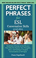 Perfect Phrases for ESL Conversation Skills: Hundreds of Ready-to-Use Phrases That Help You Express Your Thoughts, Ideas, and Feelings in English Conversations of all Types