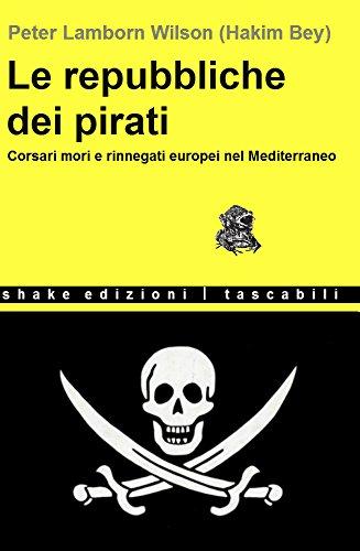 Le repubbliche dei pirati: Corsari mori e rinnegati europei nel Mediterraneo (Tascabili)