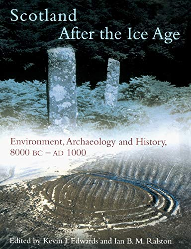 Scotland After the Ice Age: Environment, Archaeology and History 8000 BC - AD 1000