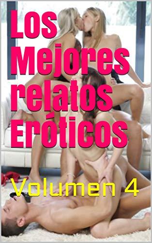 Los Mejores relatos Eróticos: Volumen 4