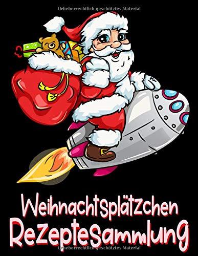 Weihnachtsplätzchen Rezeptesammlung: Weihnachtsmann Auf Rakete - Buch Mit Rezeptseiten Zum Frei Gestalten - Gestalte Dein Eigenes Backbuch Mit Deinen Schönsten Familienrezepten
