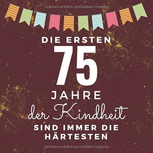 Die ersten 75 Jahre der Kindheit sind immer die härtesten: Gästebuch zum 75. Geburtstag für Männer und Frauen | 75er Geburtstagsdeko Buch & Album Zum ... | Geschenke & Geschenkidee  zum 75 Geburtstag