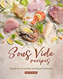 Sous Vide Recipes: Recipes for Innovative and Patient Culinarians