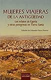 Mujeres Viajeras De La antiguedad: Los relatos de Egeria y otras peregrinas en Tierra Santa: 104 (El peso de los días)