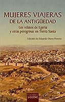 Mujeres viajeras de la Antigueedad : los relatos de Egeria y otras peregrinas en Tierra Santa
