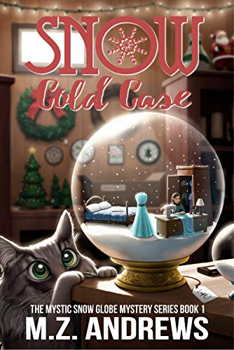 Snow Cold Case: A Mystic Snow Globe Romantic Mystery (The Mystic Snow Globe Mystery Series Book 1)