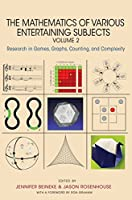 The Mathematics of Various Entertaining Subjects: Research in Games, Graphs, Counting, and Complexity