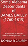 Some Alabama Descendants of JAMES BAILEY (1760-1819) with Notes and Sources (Alabama Pioneer Descendants) (Kindle Edition)