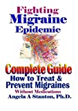 Fighting The Migraine Epidemic: Complete Guide: How to Treat & Prevent...