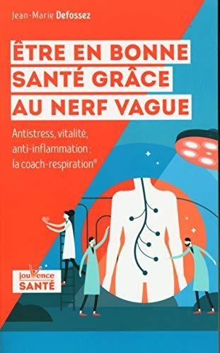 Etre en bonne santé grâce au nerf vague: Anti-stress, vitalité, anti-inflammation : la coach-respiration