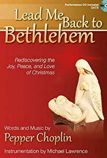 Lead Me Back to Bethlehem - Satb Score with CD: Rediscovering the Joy, Peace, and Love of Christmas