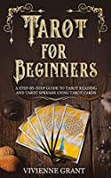 Tarot for Beginners: A Step-by-Step Guide to Tarot Reading and Tarot Spreads Using Tarot Cards