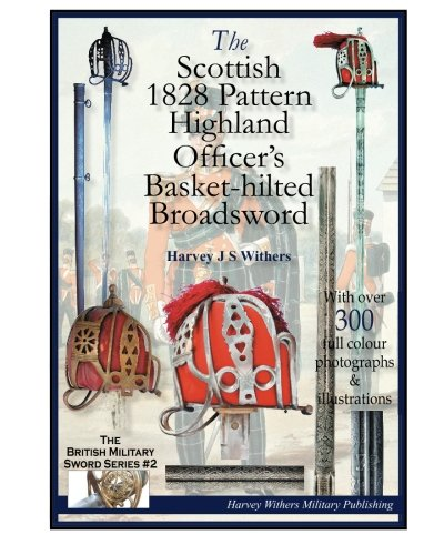 The Scottish 1828 Pattern Highland Officer's Basket-hilted Broadsword (The British Military Sword) (Volume 2)