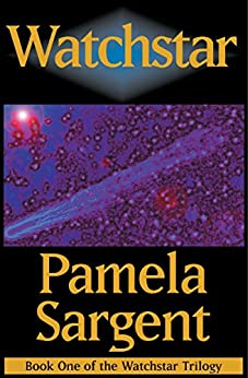 Watchstar (The Watchstar Trilogy Book 1) by [Pamela Sargent]