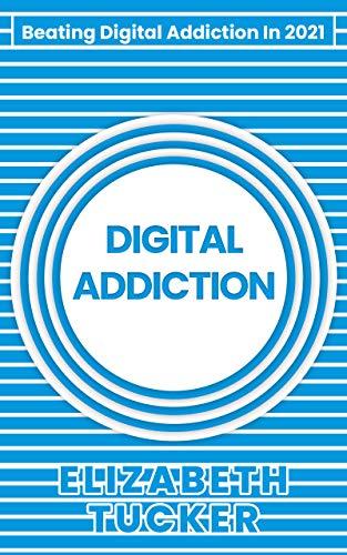 Digital Addiction: Beating Digital Addiction In 2021 (English Edition)