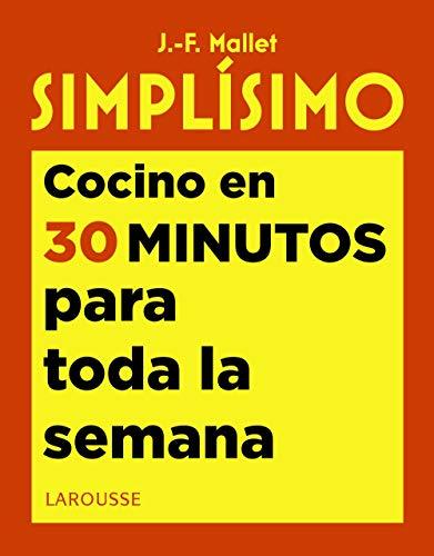 Simplísimo. Cocino en 30 minutos para toda la semana (LAROUSSE - Libros Ilustrados/ Prácticos - Gastronomía)