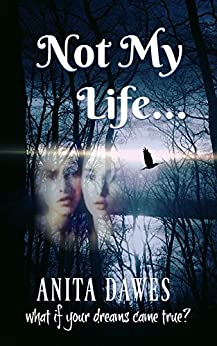 Not My Life: What if your dreams came true? by [Anita Dawes, Jaye Marie]
