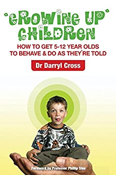 [Darryl Cross]のGrowing Up Children: How to get 5-12 year olds to behave & do as they're told (English Edition)