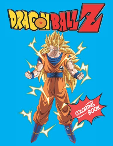 Dragon Ball Z Coloring Book: 30 Coloring Pages with High Quality for Kids and Adults To Relieve Stress and Refresh Power .