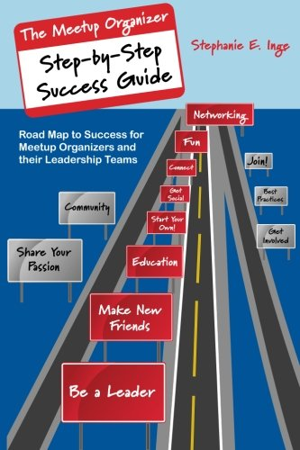 Meetup Organizer Step-by-Step Success Guide: Road Map to Success for Meetup Organizers and Their Leadership Teams