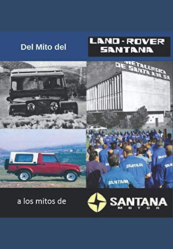 Del Mito del Land Rover Santana a Los Mitos de Santana Motor: Ensayo sobre la industria del automóvil más importante en la historia de Andalucía