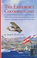 The Emperor's Coloured Coat: In Which Otto Prohaska, Future Hero of the Habsburg Empire, Has an Unexpectedly Interesting Time While Not Quite Managing to Avert the First World War (Otto Prohaska Novels)