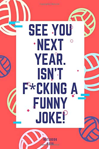"""See You Next Year. is not f*cking a funny joke! journal notebook 6x9\"""", soft matte cover with 120: Beautifully designed journal notebook about. with ... cover with 120 journal notebook is perfect"""