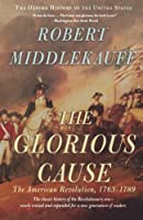 The Glorious Cause: The American Revolution, 1763-1789 (The Oxford History of the United States)