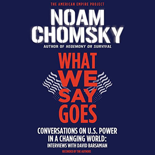 What We Say Goes Audiobook By Noam Chomsky,                                                                                        David Barsamian cover art