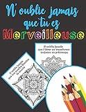 N'oublie jamais que tu es merveilleuse: Livre de coloriage Mandalas avec citation et Pensée positive, Pour enfant, adolescent, fille ou adulte, ... confiance en soi, méditation, artiste en vous