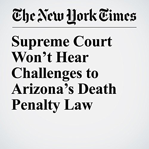 Supreme Court Won't Hear Challenges to Arizona's Death Penalty Law audiobook cover art