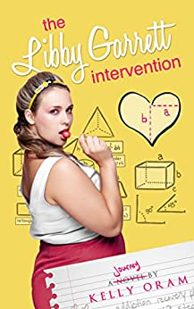The Libby Garrett Intervention (Science Squad Book 2) by [Kelly Oram]