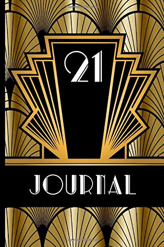 21 Journal: Record and Journal Your 21st Birthday Year to Create a Lasting Memory Keepsake (Gold and Black Art Deco Birthday Journals, Band 21)