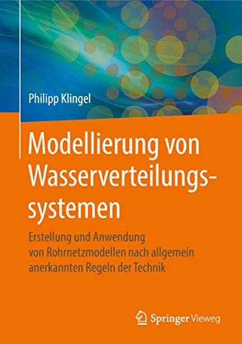 Modellierung von Wasserverteilungssystemen: Erstellung und Anwendung von Rohrnetzmodellen nach allgemein anerkannten Regeln der Technik