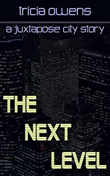 The Next Level (Juxtapose City Standalone) by [Tricia Owens]