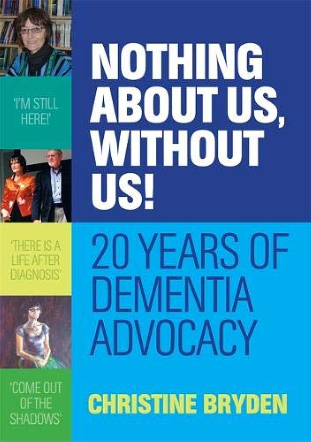 船上気まぐれな重要な役割を果たす、中心的な手段となるNothing About Us, Without Us!: 20 Years of Dementia Advocacy