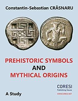 Prehistoric Symbols and Mythical Origins: A Study by [Constantin Crăsnaru, Vasile Poenaru]