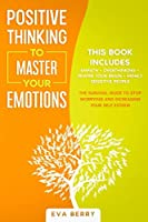 Positive Thinking To Master Your Emotions: This Book Includes: Empath + Overthinking + Rewire Your Brain + Highly Sensitive People; The Survival Guide To Stop Worrying And Increasing Your Self Esteem