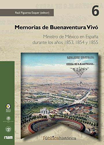 Memorias de Buenaventura Vivó: Ministro de México en España durante los años 1853, 1854 y 1855 (Pùblicahistórica nº 6) eBook: Vivó, Buenaventura, Figueroa Esquer, Raúl: Amazon.es: Tienda Kindle