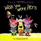 Toot & Puddle: Wish You Were Here (Toot & Puddle, 9)