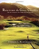 Routing the Golf Course: The Art and Science That Forms the Golf Journey (Forrest Richardson Golf Group) - Forrest L. Richardson