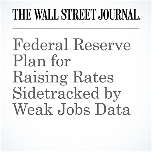 Federal Reserve Plan for Raising Rates Sidetracked by Weak Jobs Data cover art