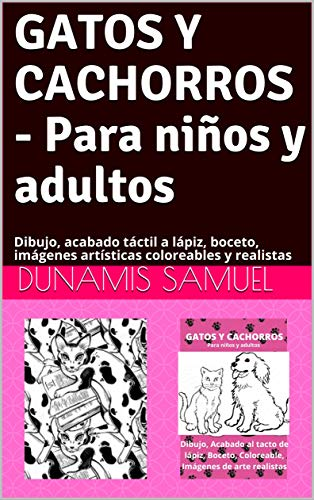 GATOS Y CACHORROS - Para niños y adultos: Dibujo, acabado táctil a lápiz, boceto, imágenes artísticas coloreables y realistas