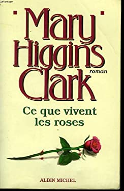 Ce Que Vivent Les Roses (Collections Litterature) (French Edition) [Paperback] [Jun 01, 1995] Higgins Mary, Clark