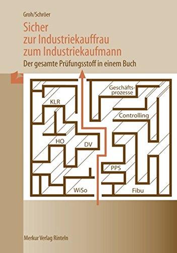 Sicher zur Industriekauffrau / zum Industriekaufmann. Der gesamte Prüfungsstoff in einem Buch