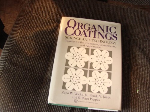Organic Coatings: Science and Technology : Film Formation, Components, and Appearance (S P E MONOGRAPHS)