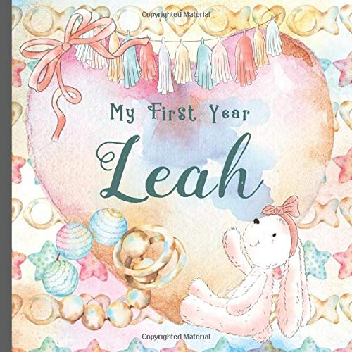 Leah: Record and Celebrate Your  Baby's 1st Year With This Baby Album and Memory Book and First Milestone Journal