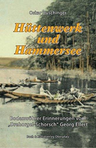 """Hüttenwerk und Hammersee: Bodenwöhrer Erinnerungen vom \""""Drehorgel-Schorsch\"""" Georg Ellert"""